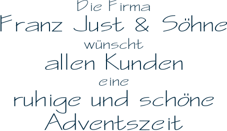 Die Firma Franz Just & Söhne wünscht allen Kunden eine ruhige und schöne Adventszeit